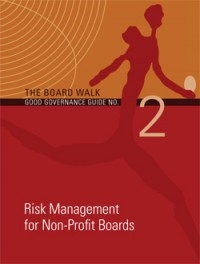 The Board Walk Good Governance Guide No 2: Risk Management for Non-Profit Boards - 2nd Edition (2013)