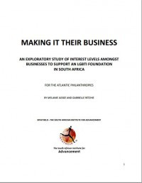 Making It Their Business: An Exploratory Study of Interest Levels Amongst Businesses to Support an LGBTI Foundation in South Africa. (2010)